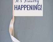 "Handcrafted Wedding Sign ""It's Finally Happening!"" 
