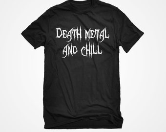 T-Shirt Death Metal and Chill Unisex Adult Cotton Men's Short Sleeve Heavy Metal Concert Top Tshirt Gift for Him or Her #2004