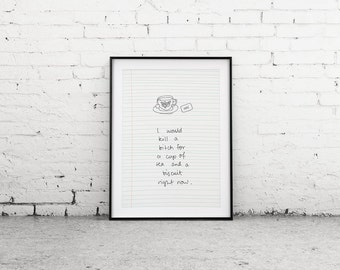 "Printable Art ""Kill For A Tea"" Quote Print, I'd Kill A Bitch For A Cup Of Tea And A Biscuit, Wall Decor, Art Print"