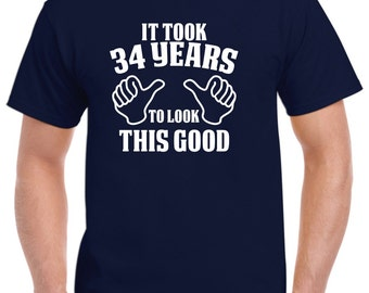 34th Birthday Gift-34th Birthday Shirt for Him of Her-34 Years to Look This Good Funny Birthday