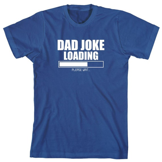 Dad Joke Loading Shirt - daddy, fathers day, christmas gift idea - ID: 1457