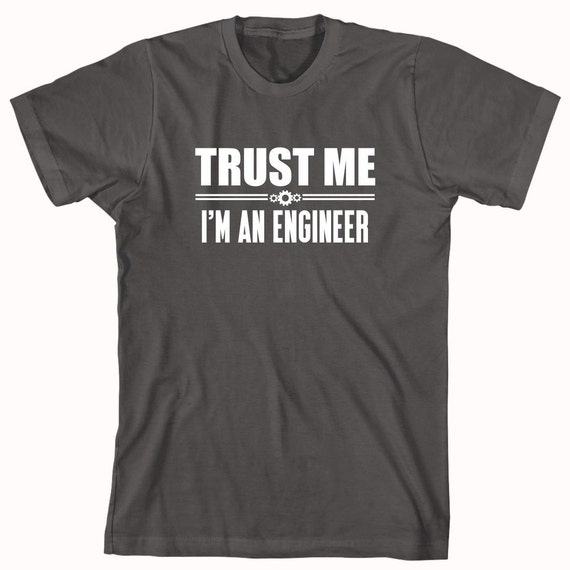 Trust Me I'm An Engineer Shirt - Gift Idea, Nerd, structural, civil engineer, father's day - ID: 344