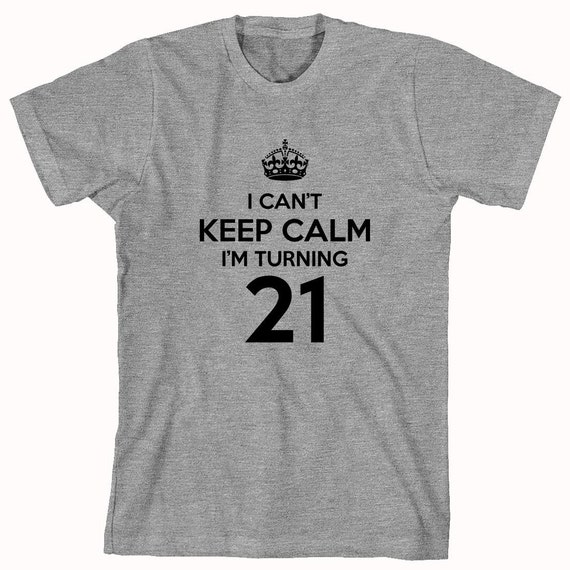 I Can't Keep Calm I'm Turning 21 Shirt, birthday shirt, celebrating 21st, funny birthday shirt, drinking shirt - ID: 564