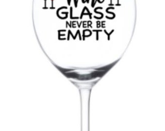 May Your Wine Glass Never Be Empty- wine glass