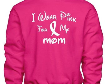 I Wear Pink For My MOM Breast Cancer Awareness Crewneck Sweatshirt Pullover Long Sleeved