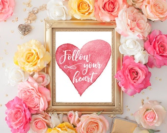 Digital Download - Follow Your Heart - Inspirational Wall Art - Watercolor Print - Inspirational Quote - Typography Print - Love Sign