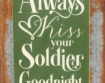 Always kiss your soldier goodnight -Handmade Wood Sign