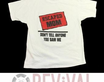 Vintage Escaped Mom T Shirt ~ Size M-L