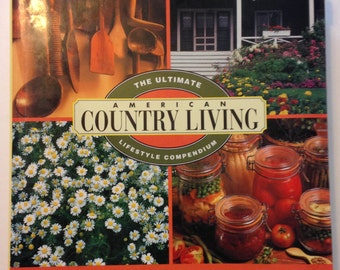 American Country Living: The Ultimate Lifestyle Compendium (Cooking, Design, Gardening, and Entertaining) Crescent 1992