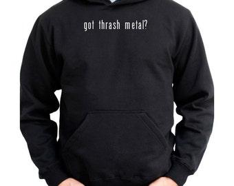 Got Thrash Metal? Hoodie