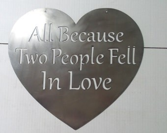 All Because Two People Fell In Love - metal sign   A2