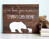 I Love You More Than I Can Bear Rustic Nursery Decor I Love You More Woodland Nursery Baby Boy Baby Girl Nursery Art Mama Bear