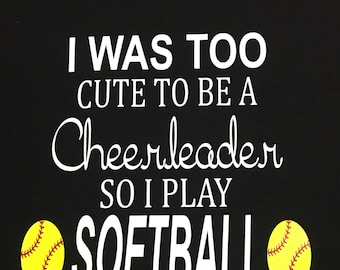 I Was TOO Cute to be a Cheerleader so I Play Softball Shirt