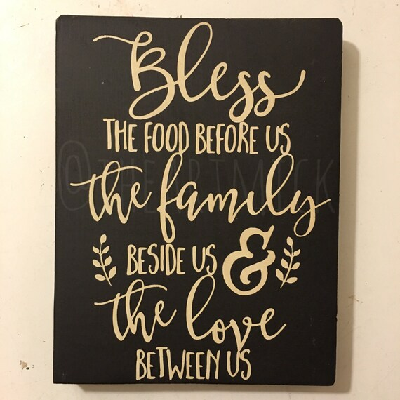 Bless the food before us the family beside us & the love