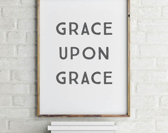 Grace Upon Grace Wall Art Printable   Grace Upon Grace Art   Ready to Frame   Printable Art   Type Poster   Home Decor   INSTANT DOWNLOAD
