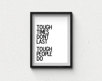 Tough times don't last, tough people do quote poster print, life quote, home decor, typography art, black and white