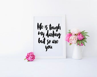 Life is Tough My Darling But So Are You, Life is Tough But So Are You, You Got This, Inspirational Quote, Encouragement, Dorm Art, Printable