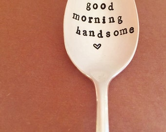 Good Morning Handsome Spoon - Hand Stamped Silverware - Just Because - Husband - Surprise Gift