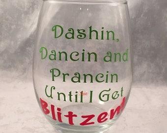 "Christmas Wine Glass - ""Dashin, Dancin and Prancin Until I Get Blitzen!"" - Funny Christmas Gift- Wine Christmas Gift"