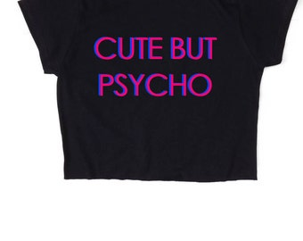 Cute But Psycho ∘ Crop Top ∘ Black White Baby Pink Blue Yellow ∘ S M L XL 2XL
