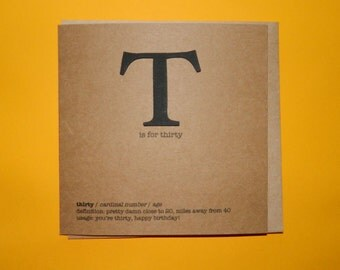 T is for thirty, Thirtieth 30th birthday card. Typography Funny - Hand crafted art card.