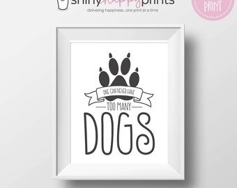Never Too Many Dogs Digital Print, Instant Download Pet Dog 8x10 Art Sign, Gift for Dog Lover, Shiny Happy Prints