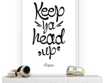 "Tupac ""Keep Ya Head Up"" // HipHop Quote, Tupac Quote // Digital Typographic Print // Instant Download"