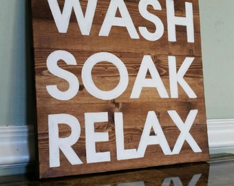 Wash, Soak, & Relax, Bathroom Decor, Tub Sign, Relax Decor, Rustic Bathroom Sign, Rustic Sign, Hand Painted Wood Sign, Bathroom Wall Hanging