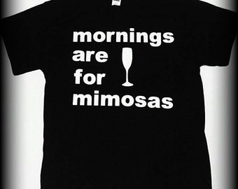 Mornings are for Mimosas t-shirt, Brunch tshirt, Champagne shirt, champagne for breakfast, breakfast shirt, day drinker shirt, S, M, L, XL