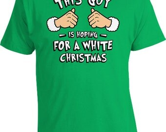 Funny Holiday T Shirt This Guy Is Hoping For A White Christmas Gift Ideas Xmas Present Merry Christmas Gifts For Holidays Mens Tee TGW-622