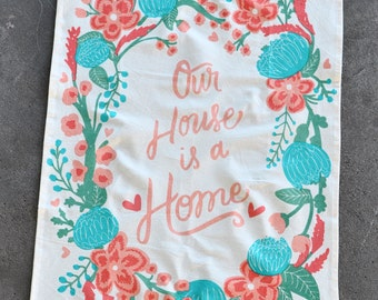 """Tea Towel """"Our House is a Home"""" Flour Sack Cotton Screen Printed Kitchen Dishcloth, Handmade Hand Printed, Absorbent Kitchen Towel, Floral"""