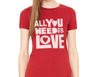 All you need is love women Valentine tshirt t shirt size S M L XL