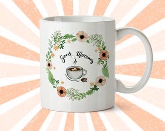 Good Morning Coffee Mug - Ceramic Mug - Inspirational Mug - Cup - 11 oz or 15 oz - Pretty - Cute - Funny Coffee Mug - Coffee Love - Gift