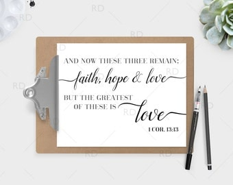 And now these three remain faith, hope and love - PRINTABLE Wall Art / Scripture Wall Art / 1 Corinthians 13:13 / Bible Verse Wall Art