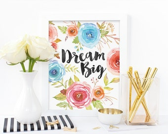 Digital print,dream big,watercolor print,floral print,inspirational print,office print,instant download