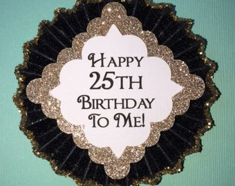 25th Birthday..Happy 25th Birthday To Me..Birthday Pin..Free Customization..Birthday Button