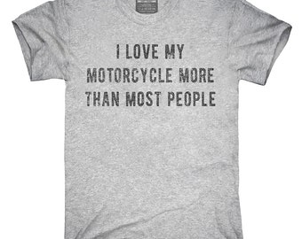 I Love My Motorcycle More Than Most People T-Shirt, Hoodie, Tank Top, Gifts