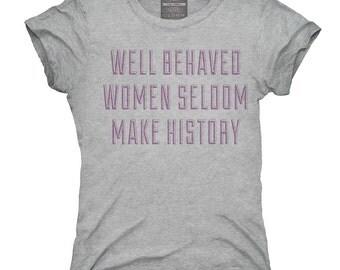 Well Behaved Women Seldom Make History T-Shirt, Hoodie, Tank Top, Sleeveless