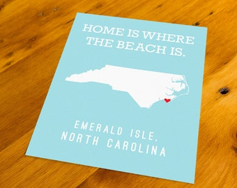 Emerald Isle, NC - Home Is Where The Beach Is - Art Print  - Your Choice of Size & Color!