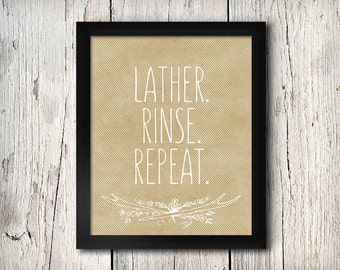 """PRINTABLE """"Lather. Rinse. Repeat."""" Wall Art // 8x10 // INSTANT DOWNLOAD"""