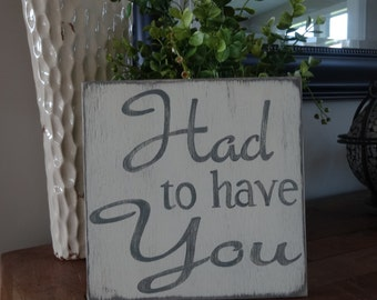 Had to have you. Hand painted wood sign/ Love sign/ Valentines Day sign/ Anniversary sign/ Love decor/ Love wall art