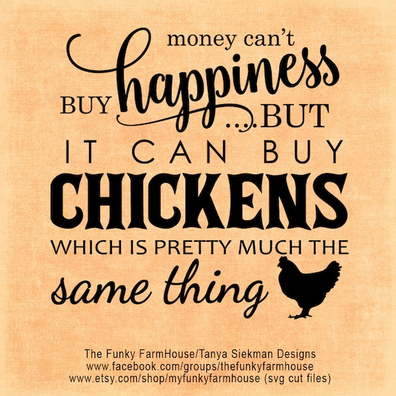"SVG & PNG - ""Money can't buy happiness ...but it can buy chickens which is pretty much the same thing"""
