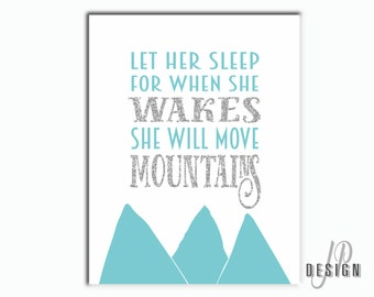 Let her sleep for when she wakes she will move mountains print Silver Glitter Print - choose your colour and size - printed or digital