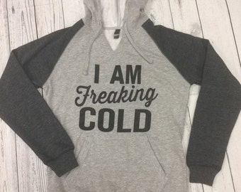 I'm Freaking Cold V-Notched Hoodie Sweatshirt