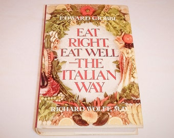 Eat Right, Eat Well The Italian Way Edward Giobbi Richard Wolff MD 1985 First Edition Vintage Hardcover Book