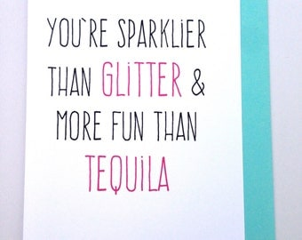 Glitter and Tequila Greeting Card - fun, anytime, just because, friendship, encouragement, love
