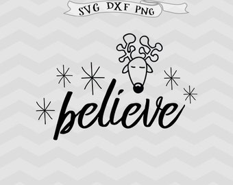 Believe SVG Christmas SVG Reindeer svg Vector file Cricut downloads cricut files Christmas Silhouette files Happy Holiday svg Cutting file
