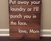 Put away your laundry or I'll punch you in the face Love mom wood sign