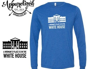 Hillary Clinton A Woman's Place is in the White House Long Sleeve T-shirt
