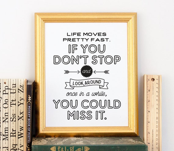 Life Moves Pretty Fast Ferris Bueller Quote By TheCrownPrints